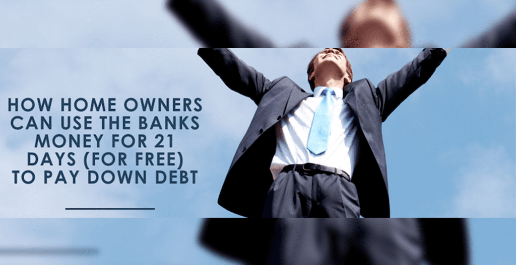 How Homeowners Can Use the Bank's Money(for FREE) for 21 Days to Pay Down Dept
